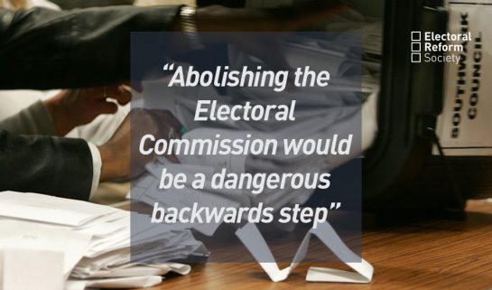 Abolishing the Electoral Commission would be a dangerous backwards step